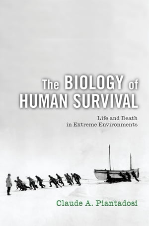 The Biology of Human Survival Life and Death in Extreme Environments
