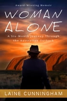 Woman Alone: A Six-Month Journey Through the Australian Outback by Laine Cunningham