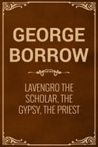 Lavengro The Scholar, The Gypsy, The Priest by George Borrow