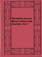 The Works of Lord Byron: Letters and Journals. Vol. 1 by George Gordon Byron