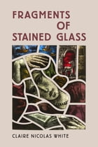 Fragments of Stained Glass by Claire Nicolas White