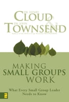 Making Small Groups Work: What Every Small Group Leader Needs to Know by Henry Cloud