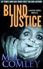 Blind Justice (Justice series Novella) by M A Comley