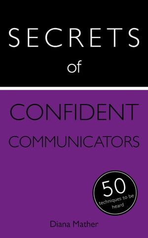 Secrets of Confident Communicators: 50 Techniques to Be Heard by Diana Mather