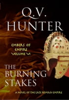 The Burning Stakes, A Novel of the Late Roman Empire by Q. V. Hunter