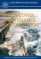 Hatch Cover Maintenance and Operation: A Guide to Good Practice, Second Edition