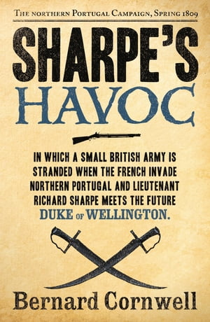 Sharpe?s Havoc: The Northern Portugal Campaign,  Spring 1809 (The Sharpe Series,  Book 7)