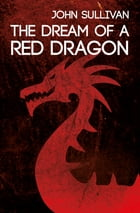The Dream of a Red Dragon by John Sullivan