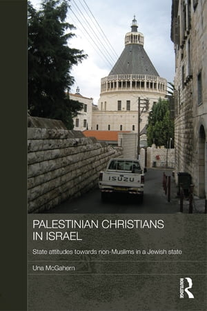 Palestinian Christians in Israel State Attitudes towards Non-Muslims in a Jewish State