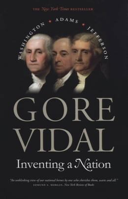 Book Inventing a Nation: Washington, Adams, Jefferson by Gore Vidal