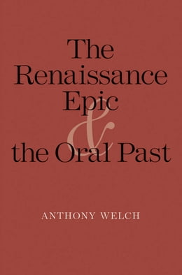 Book The Renaissance Epic and the Oral Past by Anthony Welch