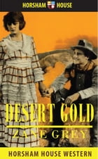 Desert Gold: A Romance of the Border by Zane Grey