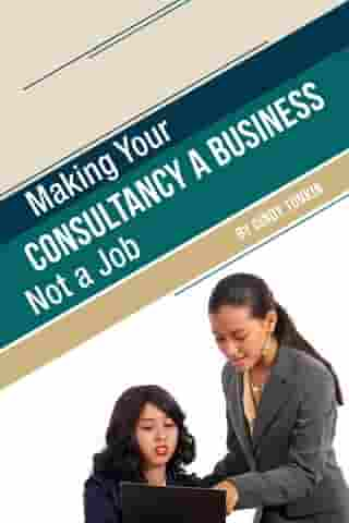 Making Your Consultancy a Business: Not a Job by Cindy Tonkin