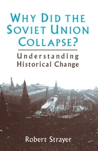 Why Did the Soviet Union Collapse?: Understanding Historical Change: Understanding Historical Change