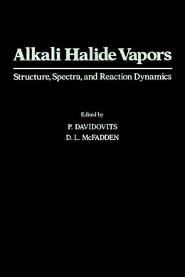 Book Alkali Halide Vapors: Structure, Spectra, and Reaction Dynamic by Davidovits, P.