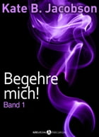 Begehre mich! - Band 1 by Kate B. Jacobson