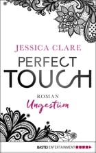 Perfect Touch - Ungestüm: Roman by Jessica Clare