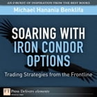 Soaring with Iron Condor Options: Trading Strategies from the Frontline by Michael Benklifa