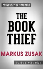 The Book Thief: A Novel by Markus Zusak , Conversation Starters by dailyBooks