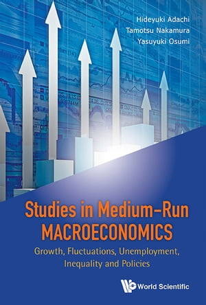 Studies In Medium-run Macroeconomics: Growth, Fluctuations, Unemployment, Inequality And Policies by Hideyuki Adachi