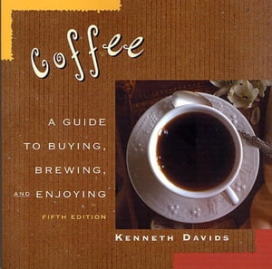 Coffee A Guide to Buying,  Brewing,  and Enjoying,  Fifth Edition