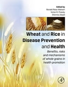 Wheat and Rice in Disease Prevention and Health: Benefits, risks and mechanisms of whole grains in health promotion by Ronald Ross Watson