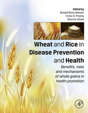 Wheat and Rice in Disease Prevention and Health Benefits,  risks and mechanisms of whole grains in health promotion