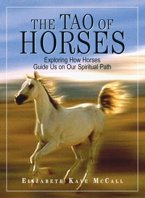 The Tao Of Horses Exploring How Horses Guide Us on Our Spiritual Path