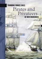 Trimming Yankee Sails: Pirates and Privateers of New Brunswick by Faye Kert