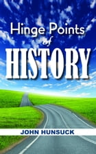 Hinge Points of History by John Hunsuck