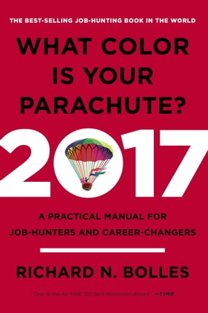 What Color Is Your Parachute? 2017 A Practical Manual for Job-Hunters and Career-Changers