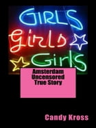 Amsterdam Uncensored True Story by Candy Kross