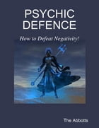 Psychic Defence - How to Defeat Negativity! by The Abbotts