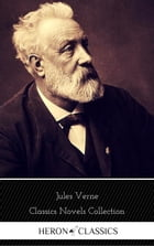 Jules Verne: The Classics Novels Collection (Heron Classics) [Included 19 novels, 20,000 Leagues Under the Sea,Around the World in 80 Days,A Journey i by Jules Verne