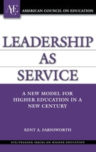 Leadership as Service: A New Model for Higher Education in a New Century