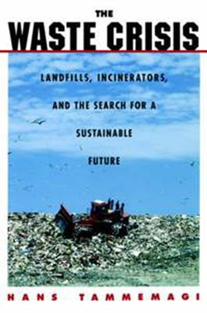 The Waste Crisis Landfills,  Incinerators,  and the Search for a Sustainable Future