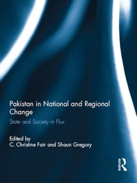 Pakistan in National and Regional Change: State and Society in Flux