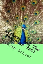 alchemy and the peacocks tail by steven school