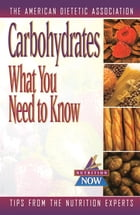 Carbohydrates: What You Need to Know by American Dietetic Association (ADA)