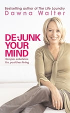 De-junk Your Mind: Simple Solutions for Positive Living by Dawna Walter