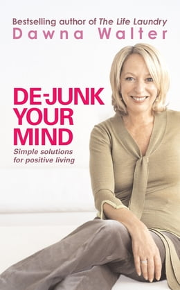 Book De-junk Your Mind: Simple Solutions for Positive Living by Dawna Walter