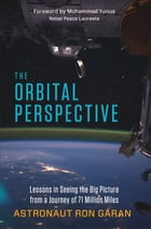 The Orbital Perspective: Lessons in Seeing the Big Picture from a Journey of 71 Million Miles by Astronaut Ron Garan
