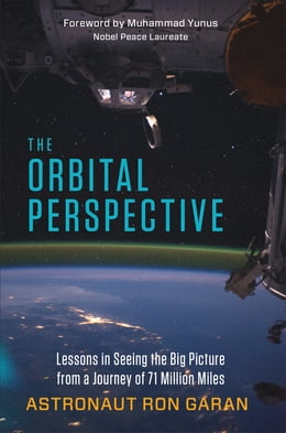 Book The Orbital Perspective: Lessons in Seeing the Big Picture from a Journey of 71 Million Miles by Astronaut Ron Garan