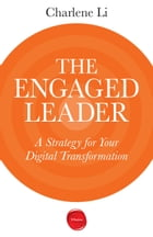 The Engaged Leader: A Strategy for Your Digital Transformation by Charlene Li