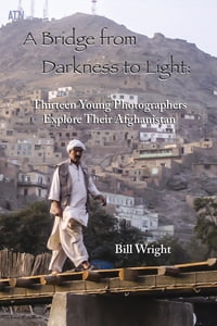 A Bridge from Darkness to Light: Thirteen Young Photographers Explore Their Afghanistan