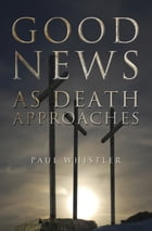 Good News as Death Approaches by Paul Whistler