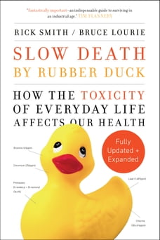 Slow Death by Rubber Duck Fully Expanded and Updated: How the Toxicity of Everyday Life Affects Our…
