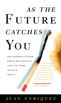 As the Future Catches You: How Genomics and Other Forces Are Changing Your Life, Work, Health, and…