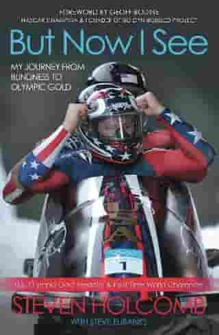 But Now I See: My Journey from Blindness to Olympic Gold by Steven Holcomb