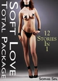 Soft Love: The Total Package (12 Erotica Stories) a9a41895-1136-4cfd-89a5-83d091dcb450